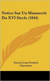 Notice Sur Un Manuscrit Du XVI Siecle (1844) - Fracois Louis Frederic Chavannes