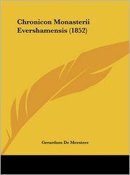 Chronicon Monasterii Evershamensis (1852) - Gerardum De Meestere