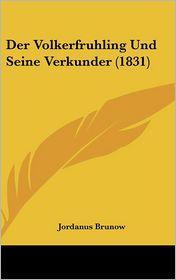 Der Volkerfruhling Und Seine Verkunder (1831) - Jordanus Brunow