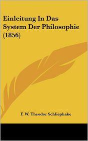 Einleitung In Das System Der Philosophie (1856) - F.W. Theodor Schliephake