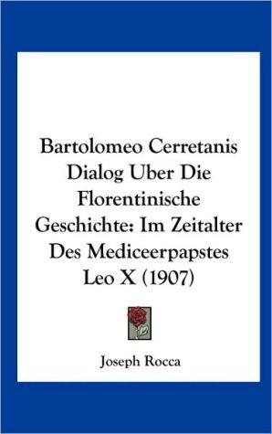 Bartolomeo Cerretanis Dialog Uber Die Florentinische Geschichte: Im Zeitalter Des Mediceerpapstes Leo X (1907)