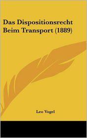 Das Dispositionsrecht Beim Transport (1889) - Leo Vogel