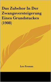 Das Zubehor In Der Zwangsversteigerung Eines Grundstuckes (1908) - Leo Fromm