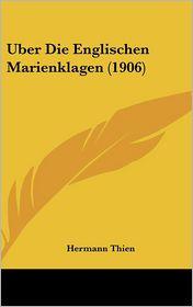 Uber Die Englischen Marienklagen (1906) - Hermann Thien