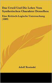 Das Urteil Und Die Lehre Vom Synthetischen Charakter Desselben: Eine Kritisch-Logische Untersuchung (1889) - Adolf Rosinski