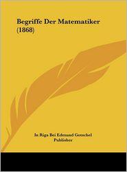 Begriffe Der Matematiker (1868) - In Riga Bei Edmund Gotschel Publisher