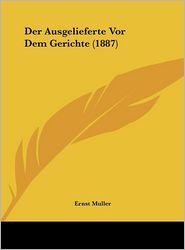 Der Ausgelieferte Vor Dem Gerichte (1887) - Ernst Muller