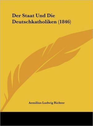 Der Staat Und Die Deutschkatholiken (1846) - Aemilius Ludwig Richter