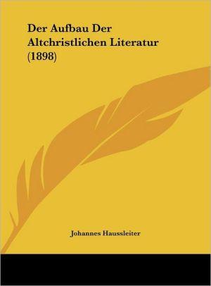 Der Aufbau Der Altchristlichen Literatur (1898) - Johannes Haussleiter