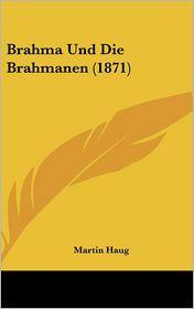Brahma Und Die Brahmanen (1871) - Martin Haug