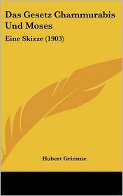 Das Gesetz Chammurabis Und Moses: Eine Skizze (1903) - Hubert Grimme