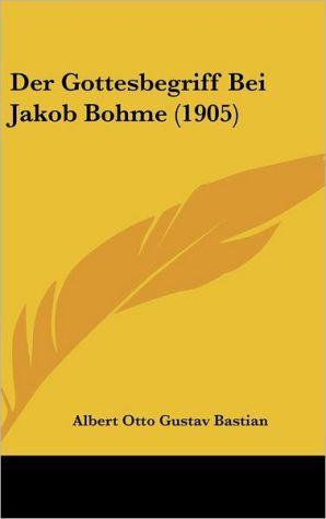 Der Gottesbegriff Bei Jakob Bohme (1905) - Albert Otto Gustav Bastian
