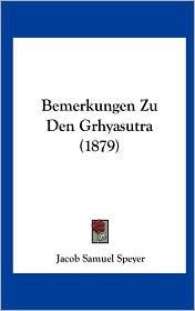 Bemerkungen Zu Den Grhyasutra (1879) - Jacob Samuel Speyer