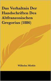 Das Verhaltnis Der Handschriften Des Altfranzosischen Gregorius (1886) - Wilhelm Miehle