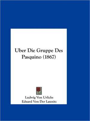 Uber Die Gruppe Des Pasquino (1867) - Ludwig Von Urlichs, Eduard Von Der Launitz