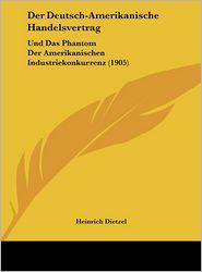 Der Deutsch-Amerikanische Handelsvertrag: Und Das Phantom Der Amerikanischen Industriekonkurrenz (1905)