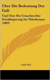 Uber Die Bedeutung Der Gali: Und Uber Die Ursachen Der Fettablagerung Im Thierkorper (1883) - Carl Voit