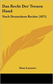 Das Recht Der Treuen Hand: Nach Deutschem Rechte (1875) - Hans Lammer