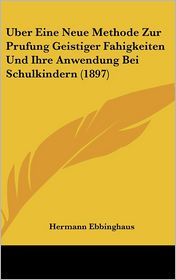 Uber Eine Neue Methode Zur Prufung Geistiger Fahigkeiten Und Ihre Anwendung Bei Schulkindern (1897) - Hermann Ebbinghaus