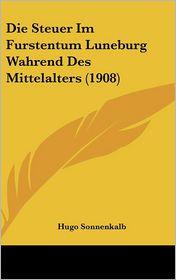 Die Steuer Im Furstentum Luneburg Wahrend Des Mittelalters (1908) - Hugo Sonnenkalb