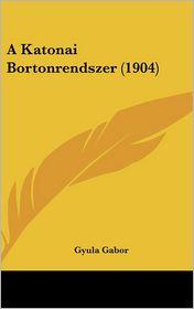 A Katonai Bortonrendszer (1904) - Gyula Gabor