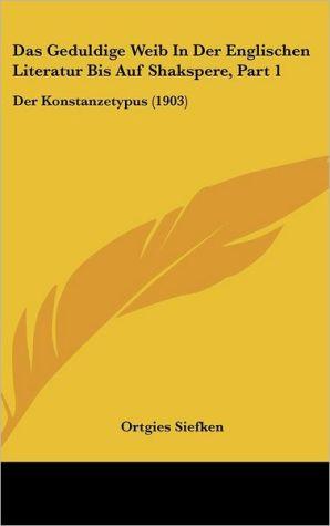 Das Geduldige Weib In Der Englischen Literatur Bis Auf Shakspere, Part 1: Der Konstanzetypus (1903)