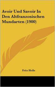 Avoir Und Savoir In Den Altfranzosischen Mundarten (1900) - Fritz Holle