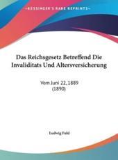 Das Reichsgesetz Betreffend Die Invaliditats Und Altersversicherung - Ludwig Fuld