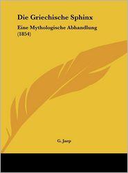 Die Griechische Sphinx: Eine Mythologische Abhandlung (1854)