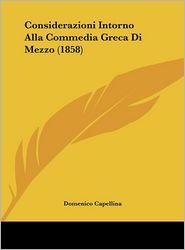 Considerazioni Intorno Alla Commedia Greca Di Mezzo (1858) - Domenico Capellina