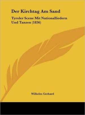 Der Kirchtag Am Sand: Tyroler Scene Mit Nationalliedern Und Tanzen (1836)