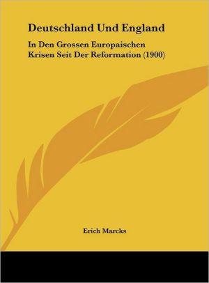 Deutschland Und England: In Den Grossen Europaischen Krisen Seit Der Reformation (1900)