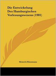 Die Entwickelung Des Hamburgischen Vorlesungswesens (1901) - Heinrich Klussmann (Illustrator)