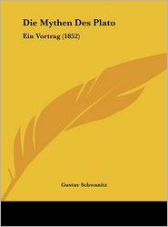 Die Mythen Des Plato: Ein Vortrag (1852) - Gustav Schwanitz