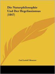 Die Naturphilosophie Und Der Hegelianismus (1847) - Carl Ludolf Menzzer