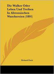 Die Walker Oder Leben Und Treiben In Altromischen Waschereien (1891) - Richard Fisch
