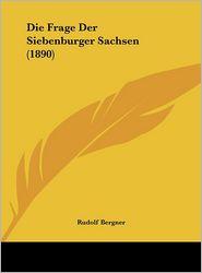 Die Frage Der Siebenburger Sachsen (1890) - Rudolf Bergner