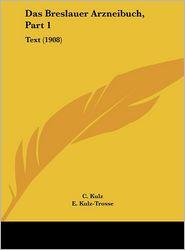 Das Breslauer Arzneibuch, Part 1: Text (1908) - C. Kulz (Editor), E. Kulz-Trosse (Editor)