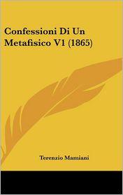 Confessioni Di Un Metafisico V1 (1865) - Terenzio Mamiani