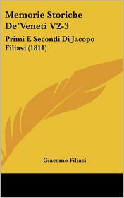 Memorie Storiche de'Veneti V2-3: Primi E Secondi Di Jacopo Filiasi (1811)