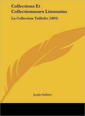 Collections Et Collectionneurs Limousins: La Collection Taillefer (1893) - Louis Guibert