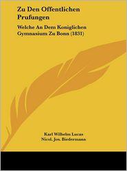 Zu Den Offentlichen Prufungen: Welche An Dem Koniglichen Gymnasium Zu Bonn (1831) - Karl Wilhelm Lucas, Nicol. Jos. Biedermann
