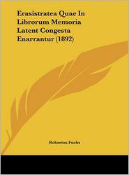 Erasistratea Quae In Librorum Memoria Latent Congesta Enarrantur (1892) - Robertus Fuchs