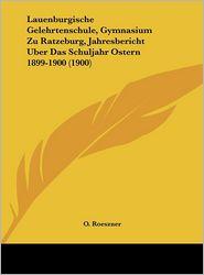 Lauenburgische Gelehrtenschule, Gymnasium Zu Ratzeburg, Jahresbericht Uber Das Schuljahr Ostern 1899-1900 (1900) - O. Roeszner