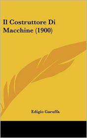 Il Costruttore Di Macchine (1900) - Edigio Garuffa