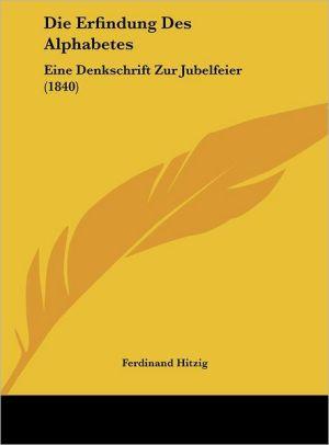 Die Erfindung Des Alphabetes: Eine Denkschrift Zur Jubelfeier (1840) - Ferdinand Hitzig