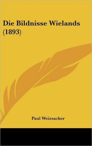 Die Bildnisse Wielands (1893) - Paul Weizsacker