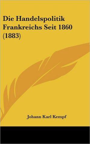 Die Handelspolitik Frankreichs Seit 1860 (1883) - Johann Karl Kempf