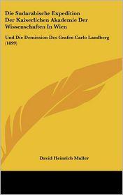 Die Sudarabische Expedition Der Kaiserlichen Akademie Der Wissenschaften In Wien: Und Die Demission Des Grafen Carlo Landberg (1899) - David Heinrich Muller