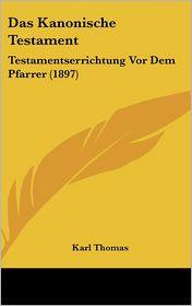 Das Kanonische Testament: Testamentserrichtung Vor Dem Pfarrer (1897) - Karl Thomas